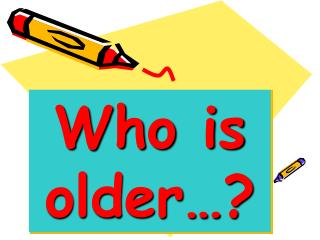 Who is older�?