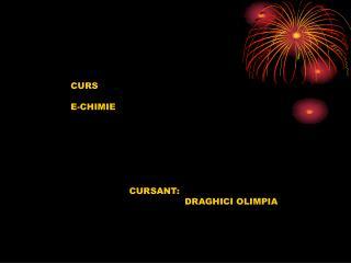 CURS E-CHIMIE                     CURSANT: