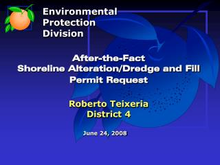 After-the-Fact  Shoreline Alteration/Dredge and Fill Permit Request Roberto Teixeria District 4