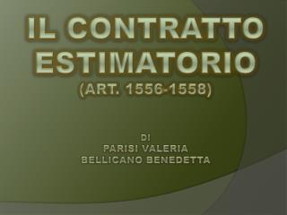 IL CONTRATTO  ESTIMATORIO (art. 1556-1558) di parisi valeria bellicano  benedetta