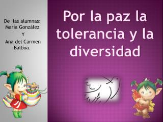 Por la paz la        tolerancia y la diversidad