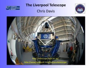 The Liverpool Telescope Chris Davis