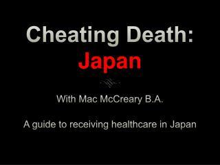 Cheating Death:  Japan