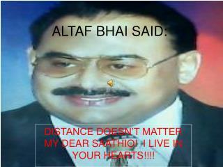 ALTAF BHAI SAID: