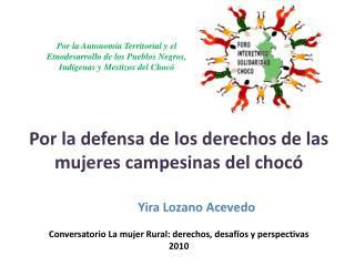 Por la defensa de los derechos de las mujeres campesinas del chocó Yira  Lozano Acevedo