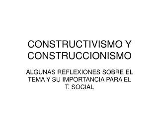 CONSTRUCTIVISMO Y CONSTRUCCIONISMO