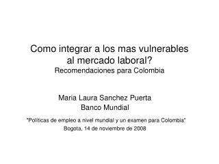 Como integrar a los mas vulnerables  al mercado laboral? Recomendaciones para Colombia