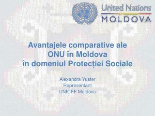 Avantajele comparative ale  ONU  î n Moldova î n  domeniul Protecției  Social e