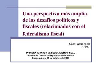 Oscar Cetrángolo  CEPAL PRIMERA JORNADA DE FEDERALISMO FISCAL
