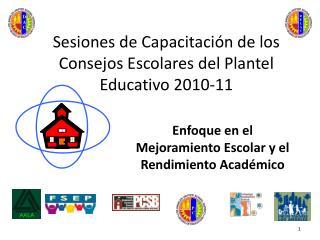 Sesiones de Capacitaci�n de los Consejos Escolares del Plantel Educativo  2010-11