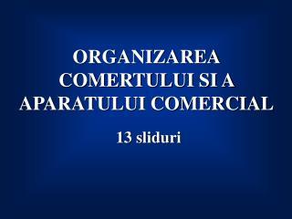 ORGANIZAREA COMERTULUI SI A APARATULUI COMERCIAL