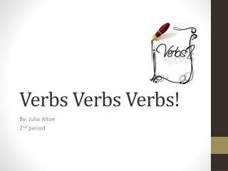 Verbs  Verbs Verbs !