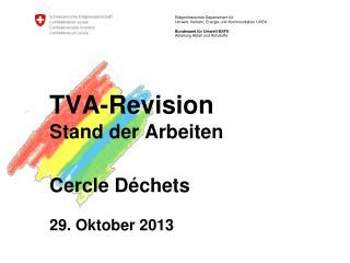 TVA-Revision Stand der Arbeiten Cercle Déchets 29. Oktober 2013