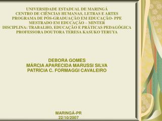 DEBORA GOMES MÁRCIA APARECIDA MARUSSI SILVA PATRÍCIA C. FORMAGGI CAVALEIRO