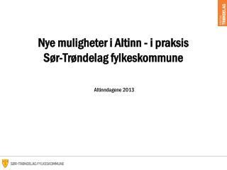 Nye muligheter i Altinn - i  praksis Sør-Trøndelag fylkeskommune