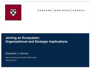 Elizabeth J.  Altman Open and User Innovation Workshop July 30, 2014