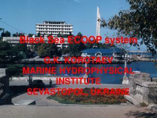 Black Sea ECOOP system G.K. KOROTAEV MARINE HYDROPHYSICAL INSTITUTE SEVASTOPOL, UKRAINE
