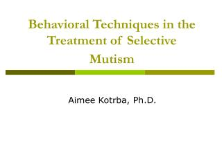 Behavioral Techniques in the Treatment of Selective Mutism