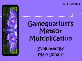 Gamequarium's Meteor Multiplication