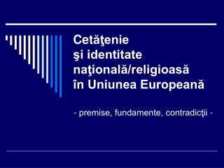Cet ??enie  ?i identitate na?ional?/religioas?  �n Uniunea European?