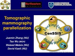 Tomographic mammography parallelization Juemin Zhang (NU) Tao Wu  (MGH) Waleed Meleis (NU)