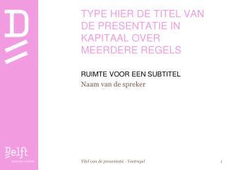 TYPE HIER DE TITEL VAN DE PRESENTATIE IN KAPITAAL OVER MEERDERE REGELS