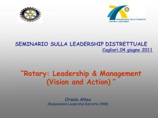 """SEMINARIO SULLA LEADERSHIP DISTRETTUALE Cagliari,04 giugno 2011 """" Rotary: Leadership & Management"""