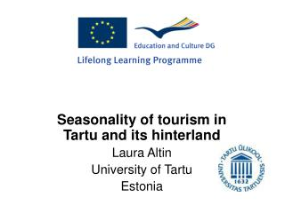Seasonality of tourism in Tartu and its hinterland Laura Altin University of Tartu Estonia