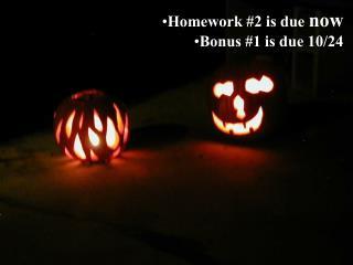 Homework #2 is due  now Bonus #1 is due 10/24