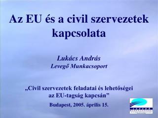 Az EU és a civil szervezetek kapcsolata Lukács András Levegő Munkacsoport