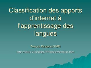 Classification des apports d'internet à l'apprentissage des langues François Mangenot (1998)