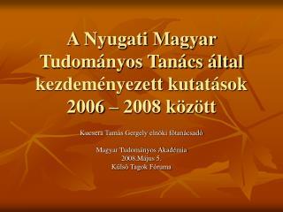 A Nyugati Magyar Tudományos Tanács által kezdeményezett kutatások 2006 – 2008 között