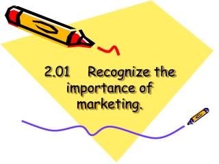 2.01Recognize the importance of marketing.