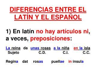 DIFERENCIAS ENTRE EL LATÍN Y EL ESPAÑOL