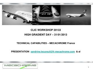 CLIC WORKSHOP 20133 HIGH GRADIENT DAY – 31/01/2013 TECHNICAL CAPABILITIES – MECACHROME France