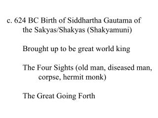 c. 624 BC Birth of Siddhartha Gautama of 	the Sakyas/Shakyas (Shakyamuni)
