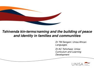 Dr TM Sengani: Unisa African Languages Dr AC Tshivhase: Unisa Curriculum and Learning Development