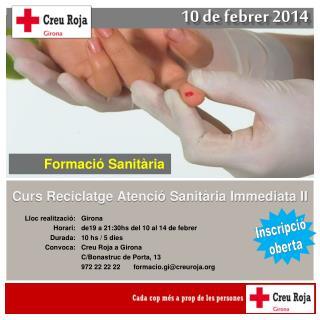 Girona de19 a 21:30hs del 10 al 14 de febrer 10 hs / 5 dies Creu Roja a Girona