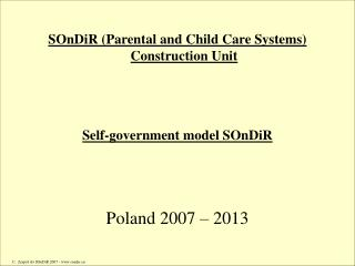 SOnDiR Parental and Child Care Systems Construction Unit     Self-government model SOnDiR    Poland 2007   2013