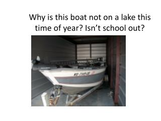Why is this boat not on a lake this time of year? Isn't school out?