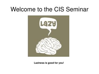 Welcome to the CIS Seminar