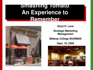 Smashing Tomato  An Experience to Remember