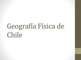 Geografía Física de Chile