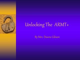 Unlocking The  ARMT+