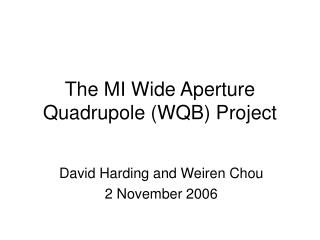 The MI Wide Aperture Quadrupole (WQB) Project