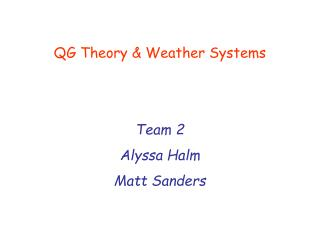 QG Theory & Weather Systems Team 2 Alyssa Halm  Matt Sanders
