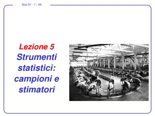 Lezione 5 Strumenti  statistici: campioni e stimatori