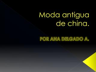 Moda antigua de china.