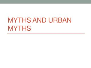 Myths and Urban Myths
