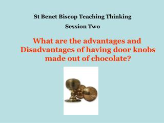 What are the advantages and  Disadvantages of having door knobs made out of chocolate?